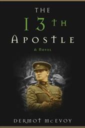The 13th Apostle: A Novel of a Dublin Family, Michael Collins, and the Irish Uprising 21856829