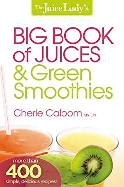 The Big Book of Juices and Green Smoothies: More Than 400 Simple, Delicious Recipes! 9781621360308