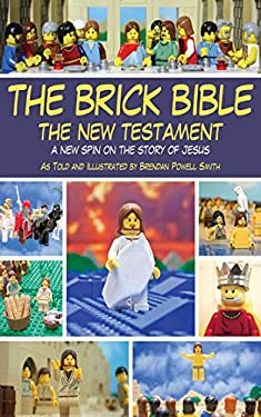 The Brick Bible: The New Testament: A New Spin on the Story of Jesus 9781620871720