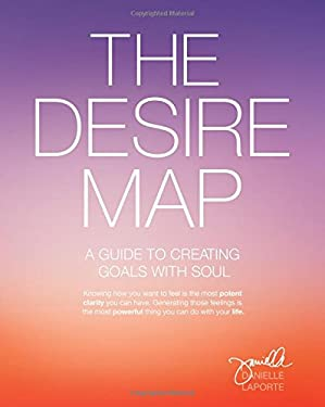 The Desire Map: A Guide to Creating Goals with Soul 9781622032518