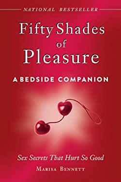 Fifty Shades of Pleasure: A Bedside Companion: Sex Secrets That Hurt So Good 9781620873342