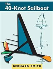 The Forty-Knot Sailboat: Introducing the Aerohydrofoil, a Revolutionary Development in Sailing Craft That Breaks the 5,000-Year-Ol 21591135