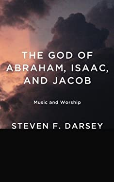 The God of Abraham, Isaac, and Jacob 9781620327302