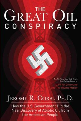The Great Oil Conspiracy: How the U.S. Government Hid the Nazi Discovery of Abiotic Oil from the American People 9781620871621