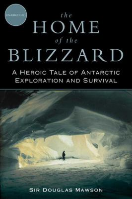 The Home of the Blizzard: A Heroic Tale of Antarctic Exploration and Survival 9781620874097