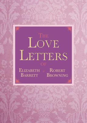 The Love Letters of Elizabeth Barrett and Robert Browning 9781620873663