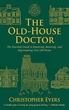 The Old-House Doctor: The Essential Guide to Repairing, Restoring, and Rejuvenating Your Old Home 9781620873694