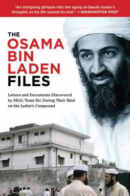 The Osama Bin Laden Files: Letters and Documents Discovered by SEAL Team Six During Their Raid on Bin Laden's Compound 9781620873823