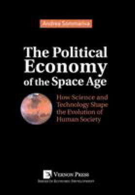 The Political Economy of the Space Age: How Science and Technology Shape the Evolution of Human Society