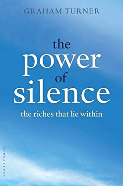 The Power of Silence: The Riches That Lie Within 9781620401026