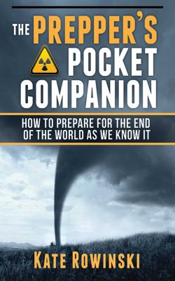 The Prepper's Pocket Companion: How to Prepare for the End of the World as We Know It 9781620872611