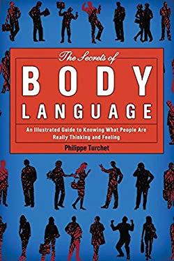 The Secrets of Body Language: An Illustrated Guide to Knowing What People Are Really Thinking and Feeling 9781620870723