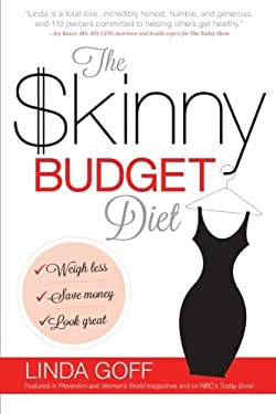 The Skinny Budget Diet: Weigh Less, Save Money, Look Great 9781621360018