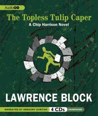 The Topless Tulip Caper: A Chip Harrison Novel, #5 9781620641798