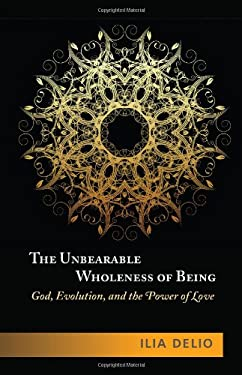 The Unbearable Wholeness of Being: God, Evolution and the Power of Love 9781626980297
