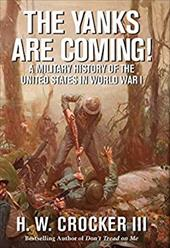 The Yanks Are Coming!: A Military History of the United States in World War I 22238585