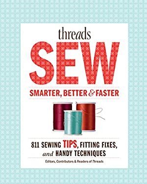 Threads Sew Smarter, Better and Faster : 811 Sewing Tips, Fitting Fixes, and Handy Techniques