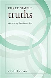 Three Simple Truths: Experiencing Them In Our Lives 21922530
