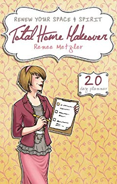Total Home Makeover: A 20-Day Plan to Renew Your Space and Spirit 9781620200131