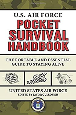 U.S. Air Force Pocket Survival Handbook: The Portable and Essential Guide to Staying Alive 9781620871041