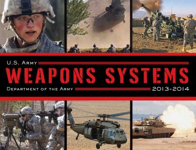 U.S. Army Weapons Systems 2012-2013 9781620873748