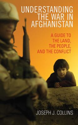 Understanding the War in Afghanistan: A Guide to the Land, the People, and the Conflict 9781620874820