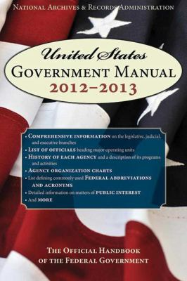United States Government Manual 2012-2013: The Official Handbook of the Federal Government 9781620871058