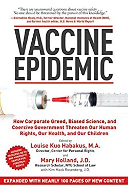 Vaccine Epidemic: How Corporate Greed, Biased Science, and Coercive Government Threaten Our Human Rights, Our Health, and Our Children 9781620872123