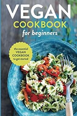 Vegan Cookbook for Beginners : The Essential Vegan Cookbook to Get Started