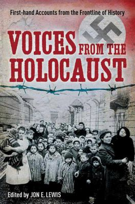 Voices from the Holocaust: First-Hand Accounts from the Frontline of History 9781620870631