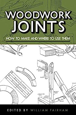 Woodwork Joints: How to Make and Where to Use Them 9781620872154