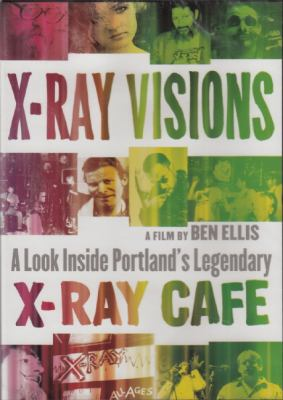 X-Ray Visions: A Look Inside Portland's Legendary X-Ray Cafe 9781621065685