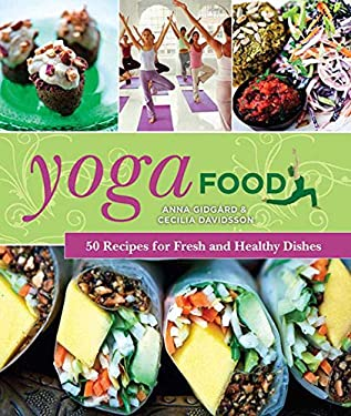 Yoga Food: 50 Recipes for Fresh and Healthy Dishes 9781620872161