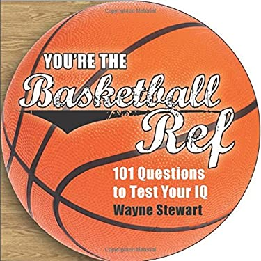 You're the Basketball Ref: Fun Scenarios to Test Your Basketball Knowledge 9781620872536