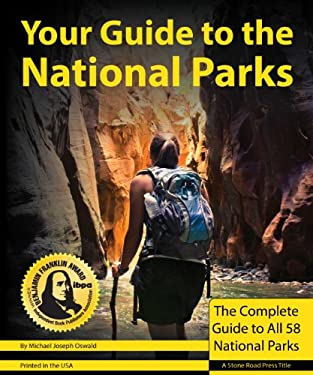 Your Guide to the National Parks: The Complete Guide to All 58 National Parks 9781621280002