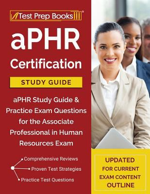 aPHR Certification Study Guide: aPHR Study Guide & Practice Exam Questions for the Associate Professional in Human Resources Exam [Updated for Current