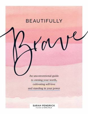 Beautifully Brave: An Unconventional Guide to Owning Your Worth, Cultivating Self-Love, and Standing In Your Power.