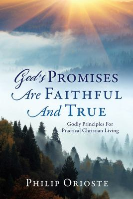 God's Promises Are Faithful And True: Godly Principles For Practical Christian Living