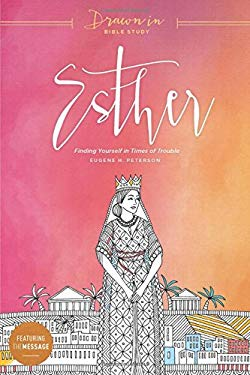Esther: Finding Yourself in Times of Trouble (Drawn In Bible Study)