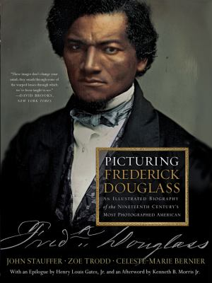 Picturing Frederick Douglass: An Illustrated Biography of the Nineteenth Century's Most Photographed American