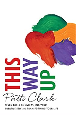 This Way Up: Seven Tools for Unleashing Your Creative Self and Transforming Your Life