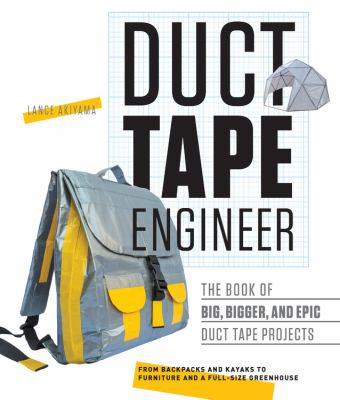 Duct Tape Engineer: The Book of Big, Bigger, and Epic Duct Tape Projects (Think, design, create)