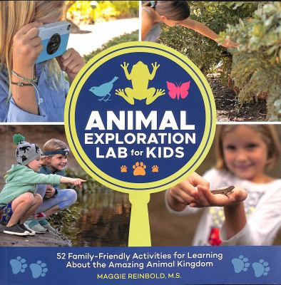 Animal Exploration Lab for Kids: 52 Family-Friendly Activities for Learning about the Amazing Animal Kingdom (Lab for Kids (23))