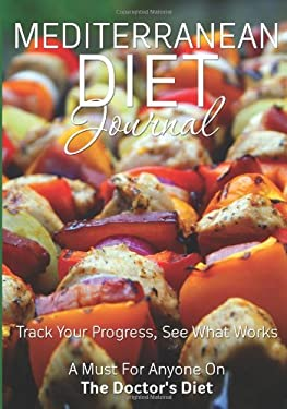 Mediterranean Diet Journal: Track Your Progress See What Works: A Must For Anyone On The Mediterranean Diet