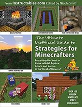The Ultimate Unofficial Guide to Strategies for Minecrafters: Everything You Need to Know to Build, Explore, Attack, and Survive i