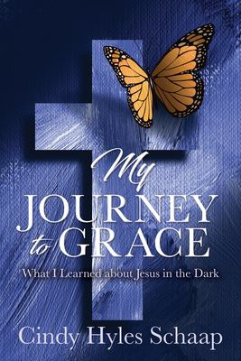 My Journey to Grace: What I Learned about Jesus in the Dark