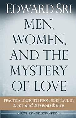 Men, Women, and the Mystery of Love: Practical Insights from John Paul II?s Love and Responsibility