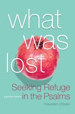 What Was Lost: Seeking Refuge in the Psalms