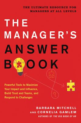 The Manager's Answer Book: Powerful Tools to Build Trust and Teams, Maximize Your Impact and Influence, and Respond to Challenges