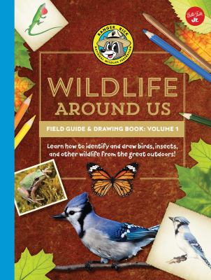 Ranger Rick's Wildlife Around Us Field Guide & Drawing Book: Volume 1: Learn how to identify and draw birds, insects, and other wildlife from the grea